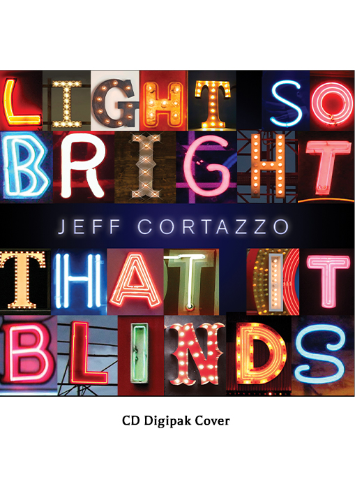 CD cover - Jeff Cortazzo's Light So Bright that it Blinds
